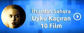 İftardan Sahura Uyku Kaçıran 10 Film!